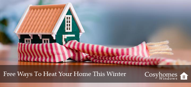 Heat Your Home For Free This Winter Cosyhomes Windows
