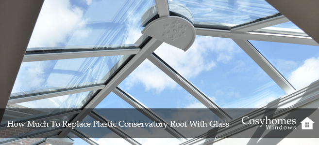How Much To Replace Plastic Conservatory Roof With Glass ...
