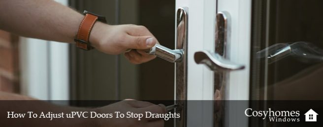 How To Adjust uPVC Doors To Stop Draughts